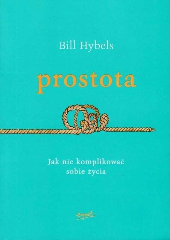 Prostota Jak nie komplikować sobie życia - Bill Hybels - oprawa miękka