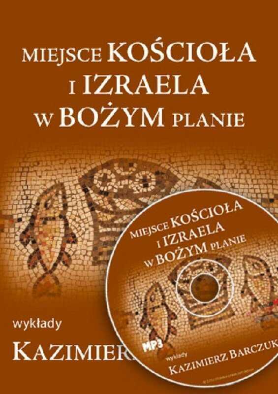 Miejsce kościoła i Izraela w Bożym planie - Kazimierz Barczuk - MP3