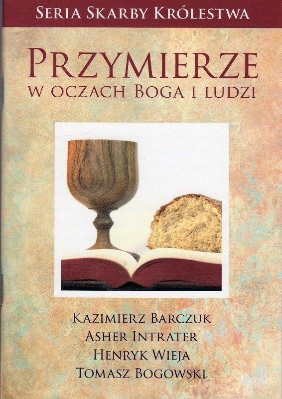 Przymierze w oczach Boga i ludzi - Skarby Królestwa - Kazimierz Barczuk,, Asher Intreter, Henryk Wieja, Tomasz Rogowski