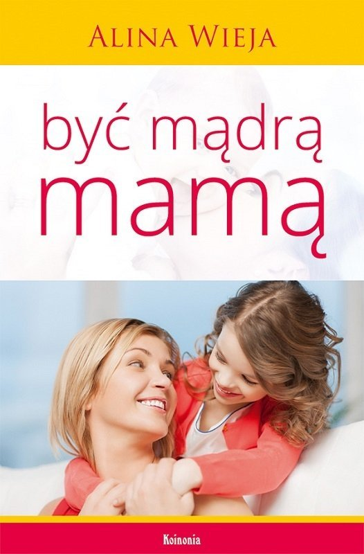 Być mądrą mamą - Alina Wieja - oprawa miękka