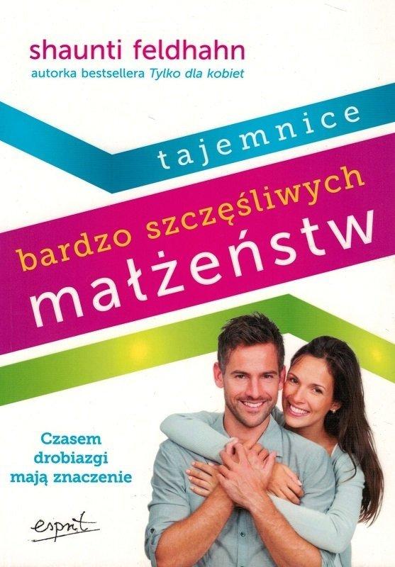 Tajemnice bardzo szczęśliwych małżeństw - Shaunti Feldhahn - oprawa miękka