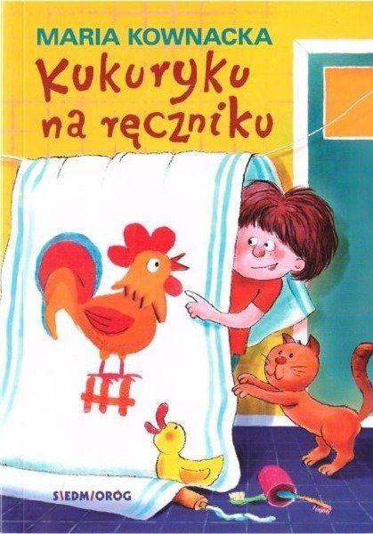 Kukuryku na ręczniku w.2019 SIEDMIORÓG - Maria Kownacka