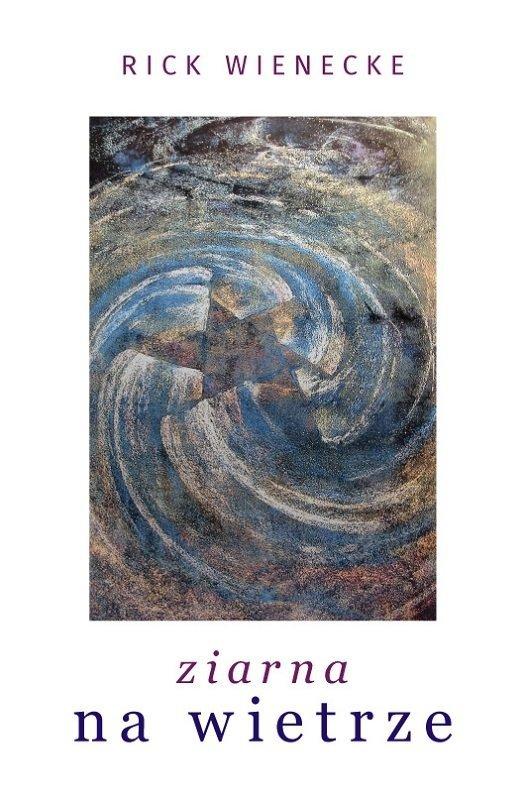 Ziarna na wietrze - Rick Wienecke - oprawa miękka