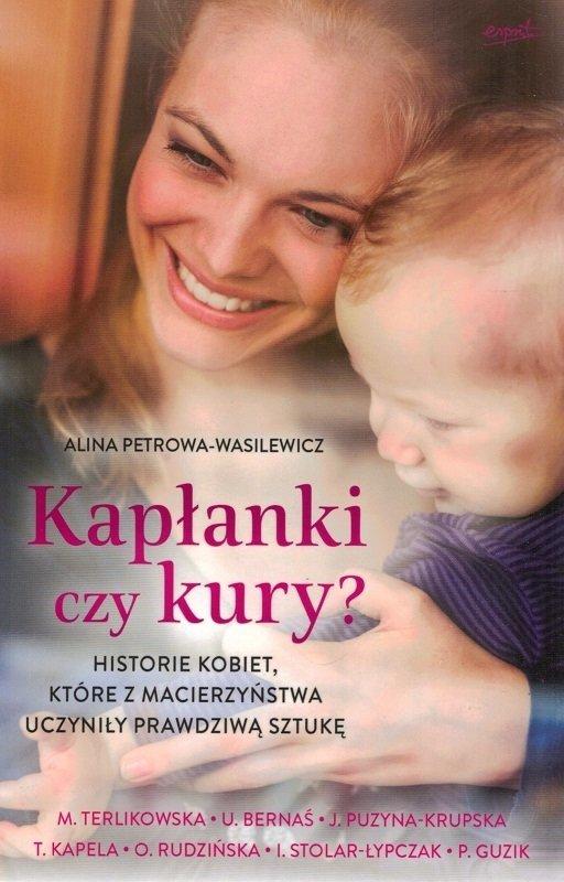 Kapłanki czy kury? Historia kobiet które z macierzyństwa uczyniły prawdziwa sztukę - Alina Petrowa-Wasilewicz