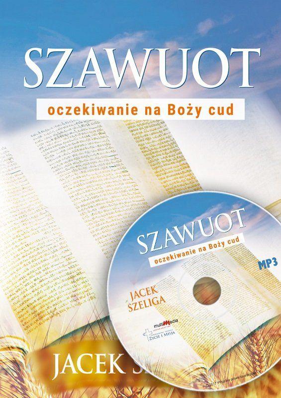 Szawuot, oczekiwanie na Boży cud - Jacek Szeliga - CD/MP3