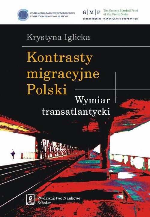 Kontrasty migracyjne Polski. Wymiar transatlantycki - Krystyna Iglicka - ebook