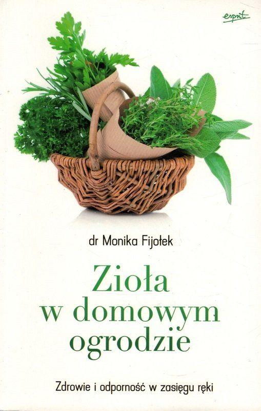 Zioła w domowym ogrodzie Zdrowie i odporność w zasięgu ręki - dr Monika Fijołek - oprawa miękka