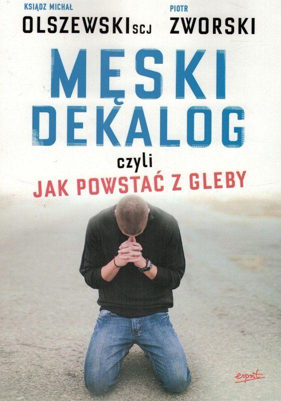 Męski dekalog czyli jak powstać z gleby - ks Michał Olszewski SCJ, Piotr Zworski - oprawa miękka