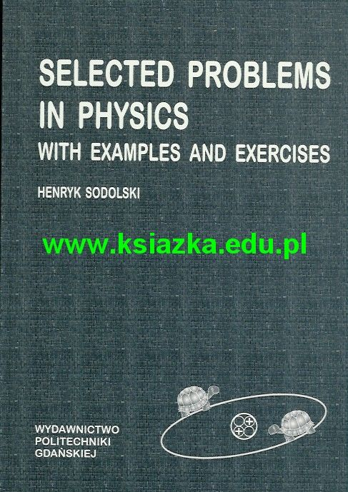 Selected problems in physics with examples and exercises