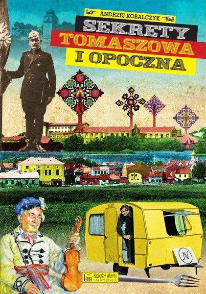 Sekrety Tomaszowa i Opoczna - Andrzej Kobalczyk
