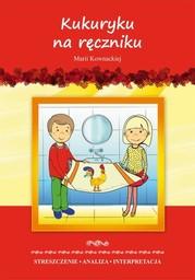 Kukuryku na ręczniku Marii Kownackiej. Streszczenie, analiza, interpretacja i zabawy edukacyjne - Ebook.